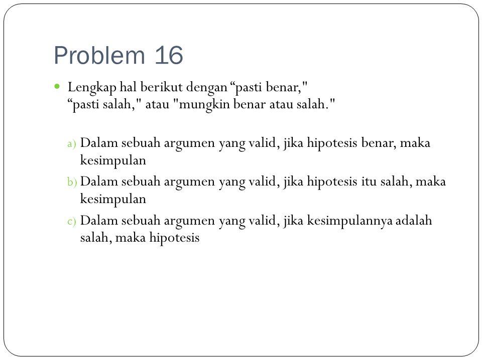 Problem 16 Lengkap hal berikut dengan pasti benar, pasti salah, atau mungkin benar atau salah.