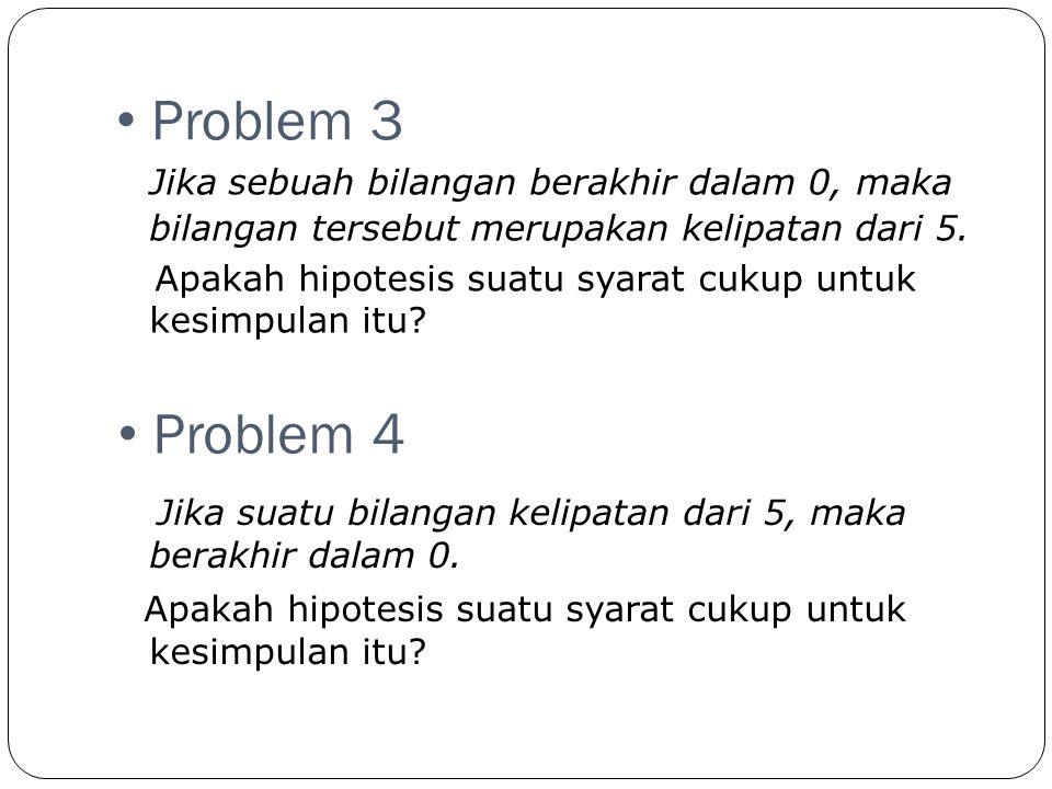 Problem 3 Jika sebuah bilangan berakhir dalam 0, maka bilangan tersebut merupakan kelipatan dari 5.