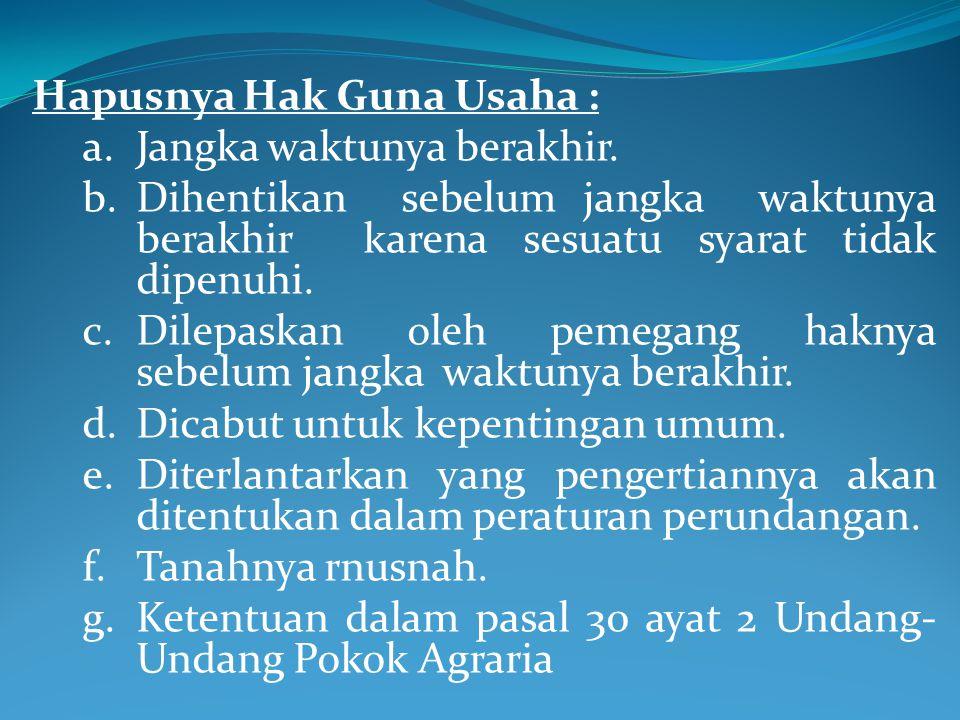 Hapusnya Hak Guna Usaha :