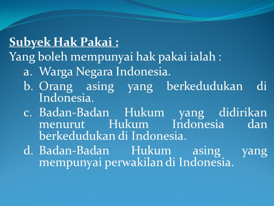 Subyek Hak Pakai : Yang boleh mempunyai hak pakai ialah : Warga Negara Indonesia. Orang asing yang berkedudukan di Indonesia.