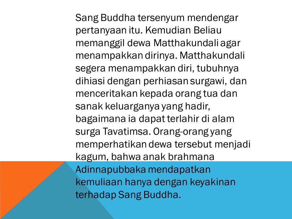 Sang Buddha tersenyum mendengar pertanyaan itu