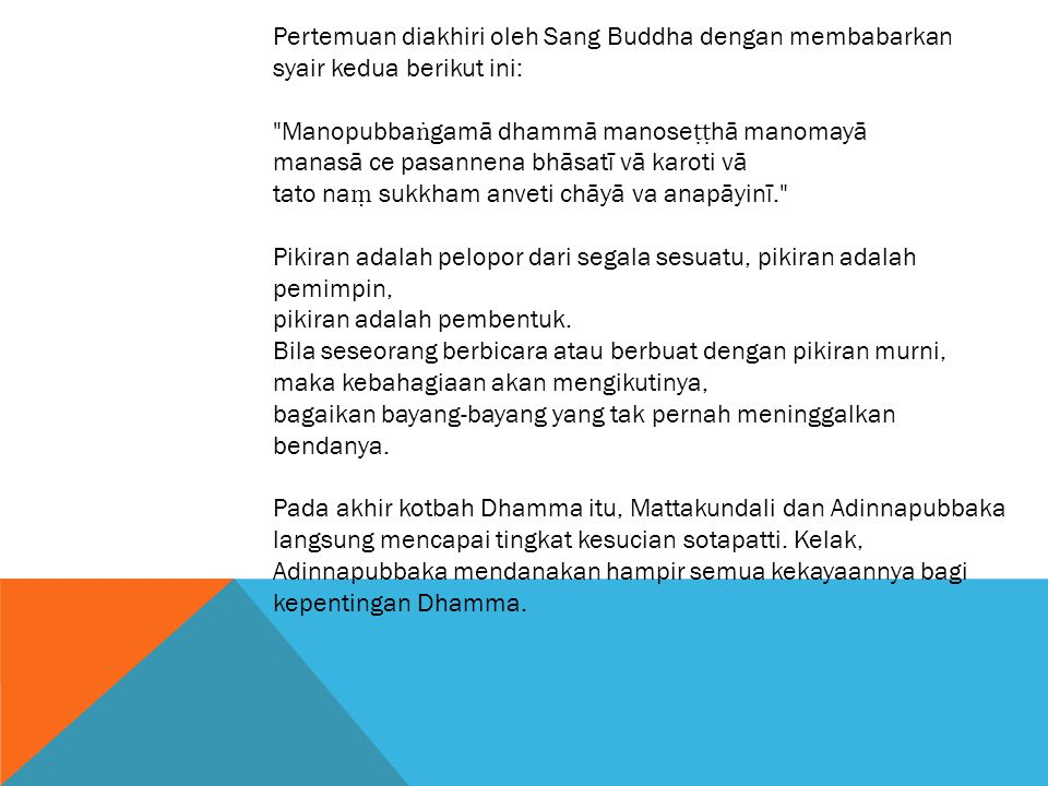 Pertemuan diakhiri oleh Sang Buddha dengan membabarkan syair kedua berikut ini: