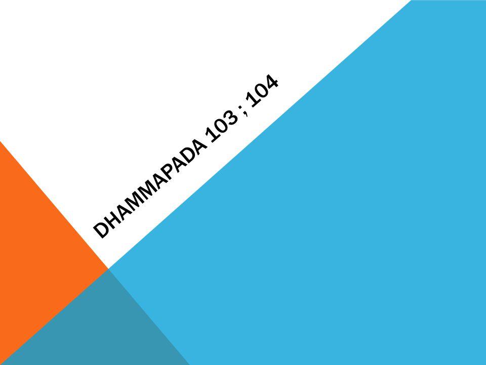 Dhammapada 103 ; 104