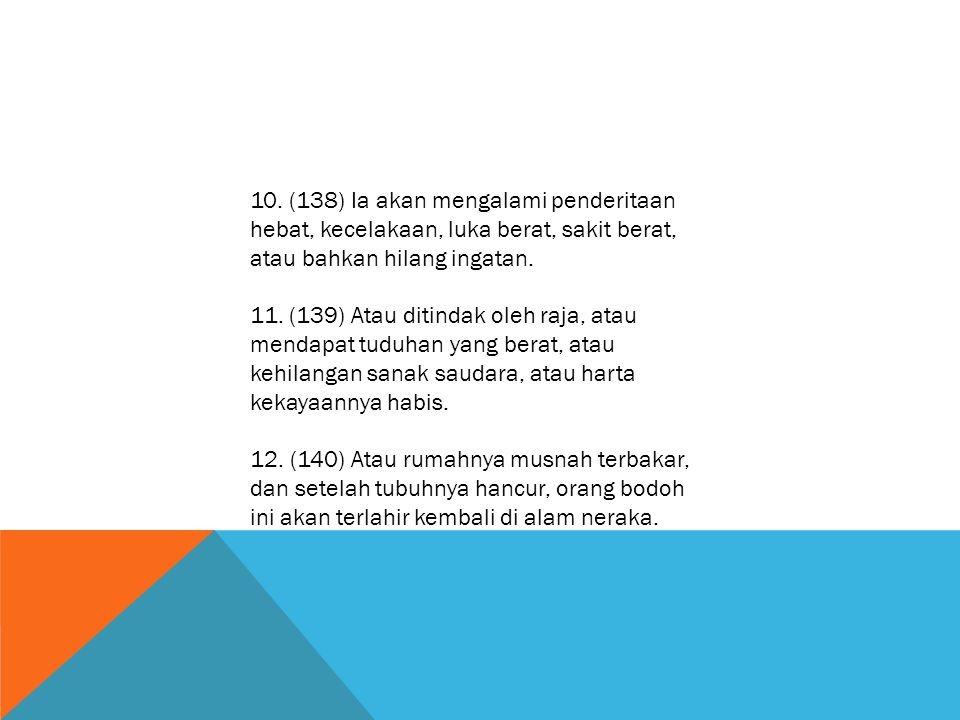 10. (138) Ia akan mengalami penderitaan hebat, kecelakaan, luka berat, sakit berat, atau bahkan hilang ingatan.