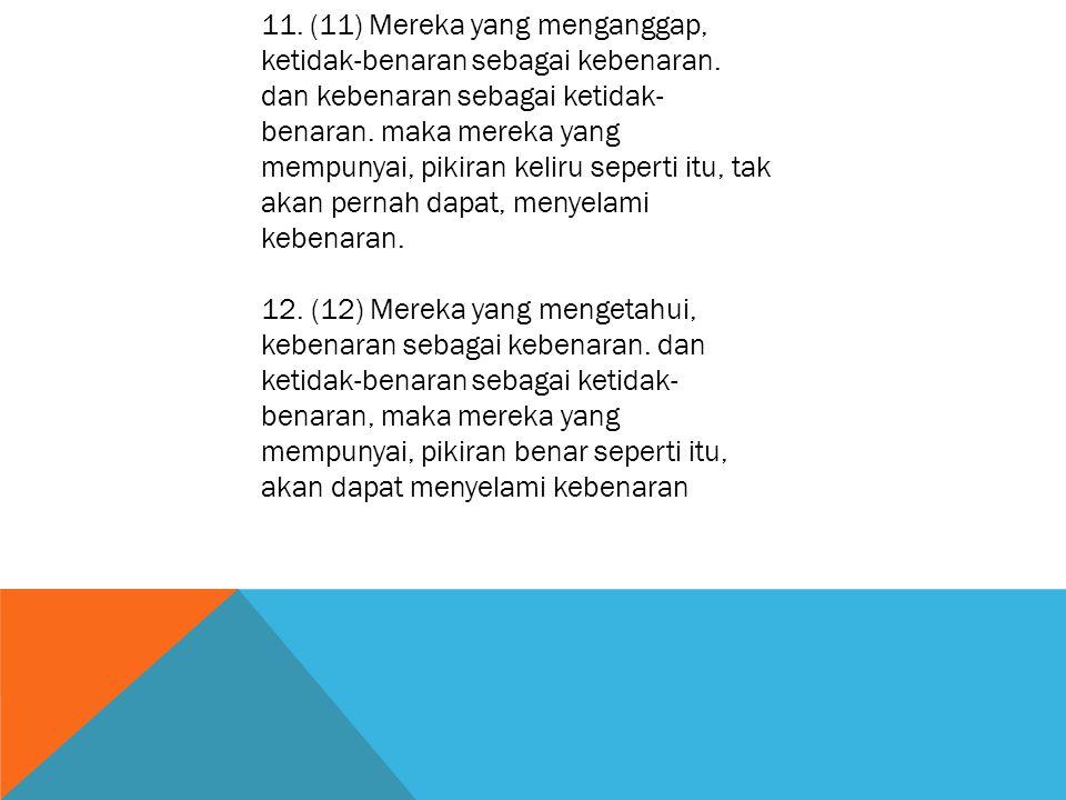 11. (11) Mereka yang menganggap, ketidak-benaran sebagai kebenaran