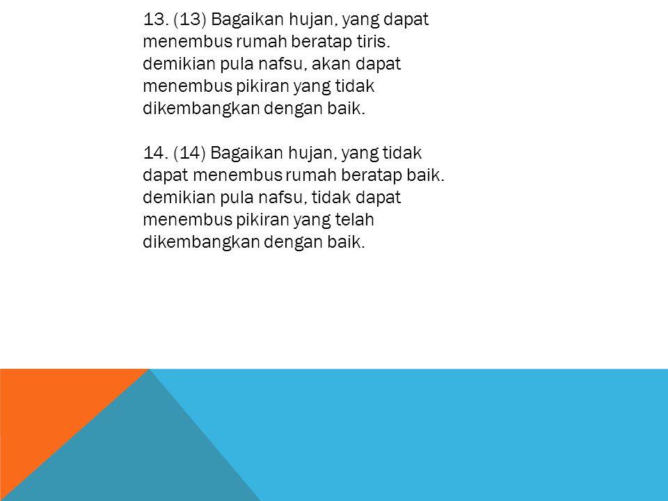 13. (13) Bagaikan hujan, yang dapat menembus rumah beratap tiris