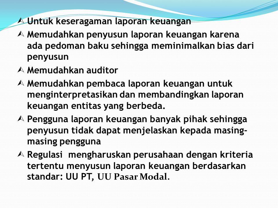 Untuk keseragaman laporan keuangan
