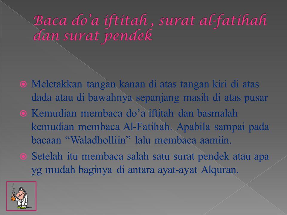 Baca do'a iftitah , surat al-fatihah dan surat pendek