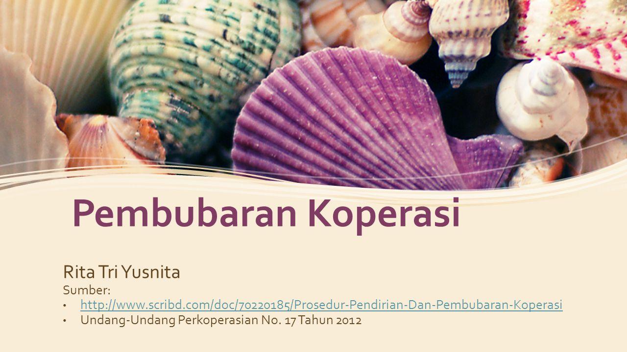 Pembubaran Koperasi Rita Tri Yusnita Sumber: