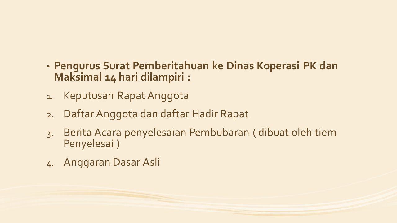 Pengurus Surat Pemberitahuan ke Dinas Koperasi PK dan Maksimal 14 hari dilampiri :