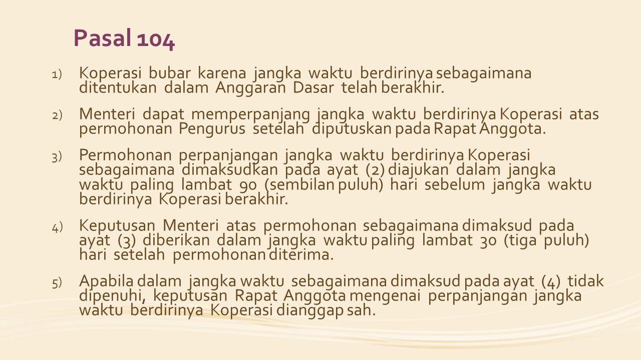 Pasal 104 Koperasi bubar karena jangka waktu berdirinya sebagaimana ditentukan dalam Anggaran Dasar telah berakhir.