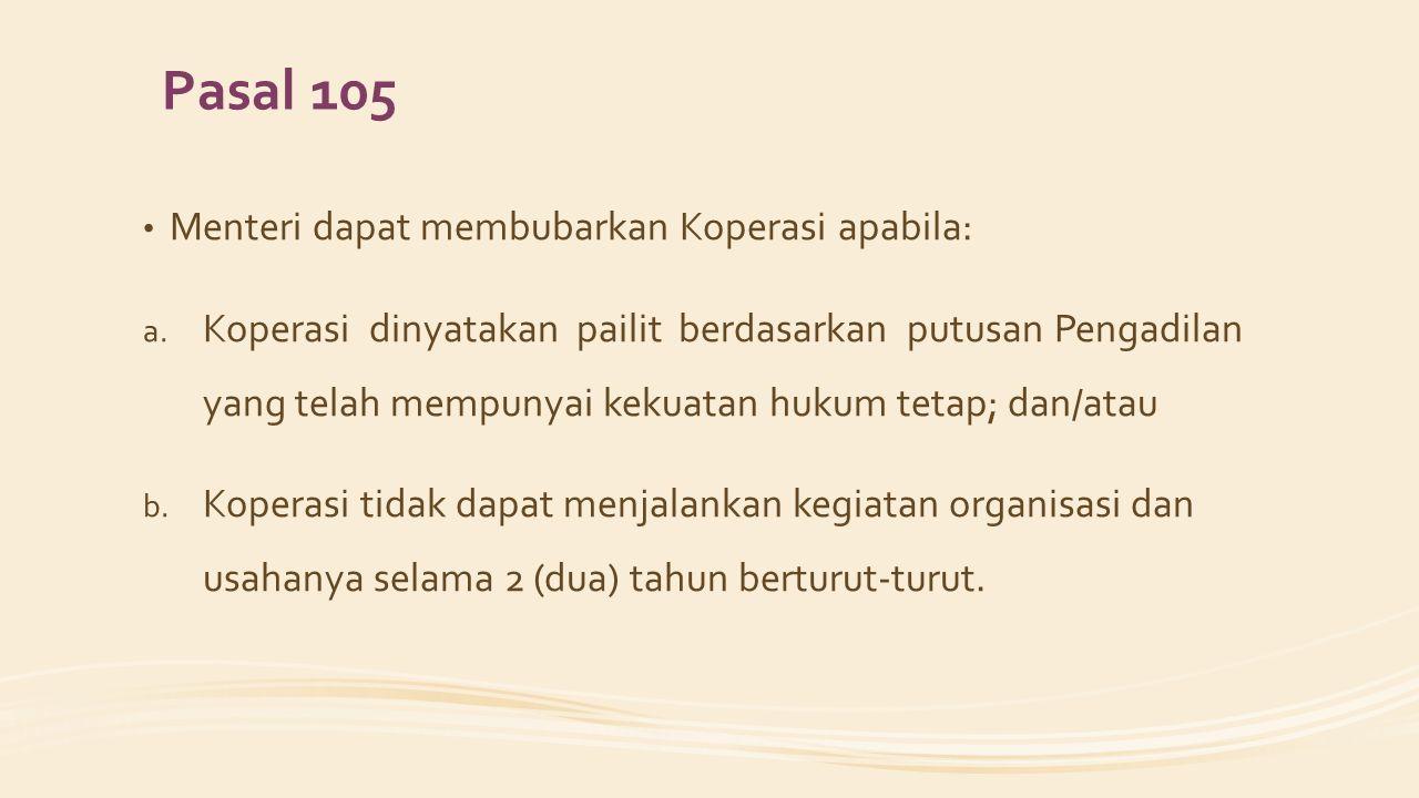 Pasal 105 Menteri dapat membubarkan Koperasi apabila: