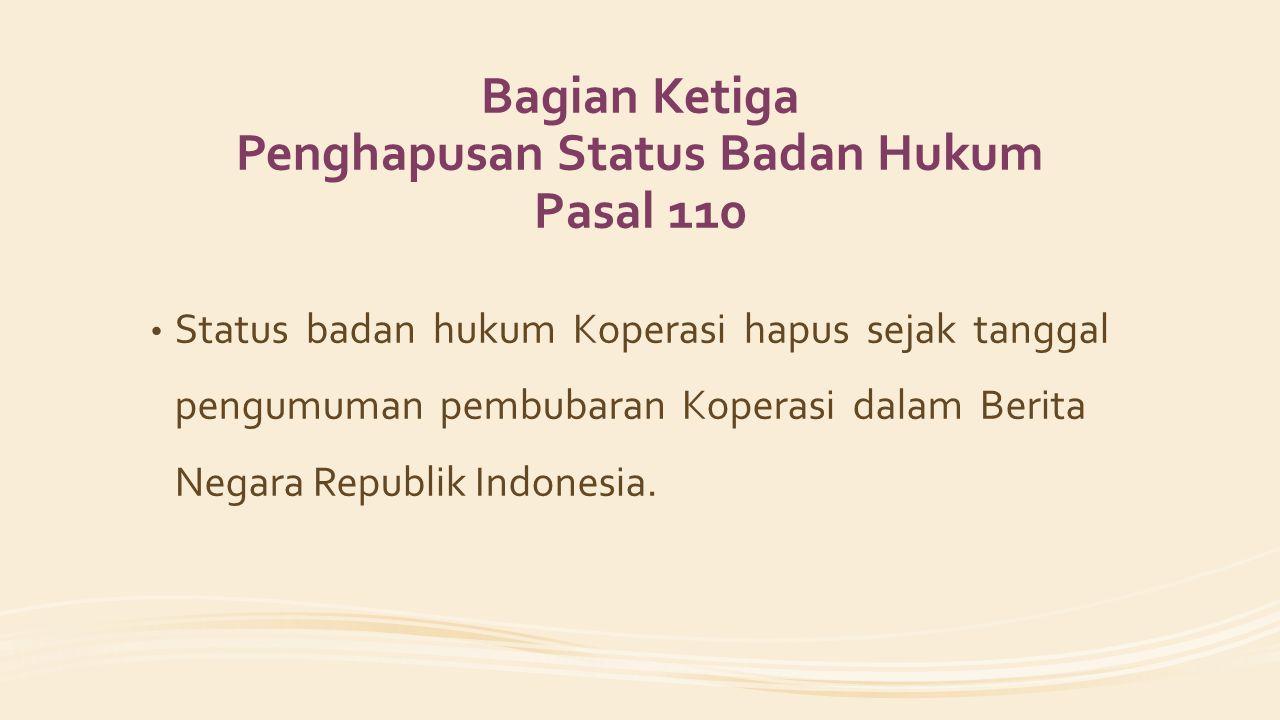 Bagian Ketiga Penghapusan Status Badan Hukum Pasal 110