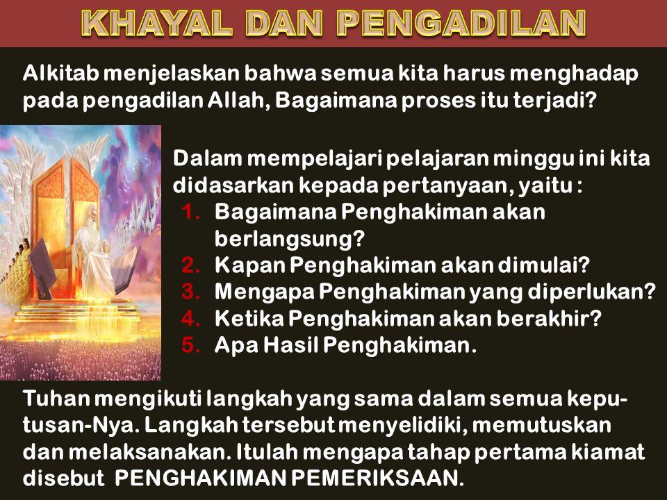 KHAYAL DAN PENGADILAN Alkitab menjelaskan bahwa semua kita harus menghadap pada pengadilan Allah, Bagaimana proses itu terjadi