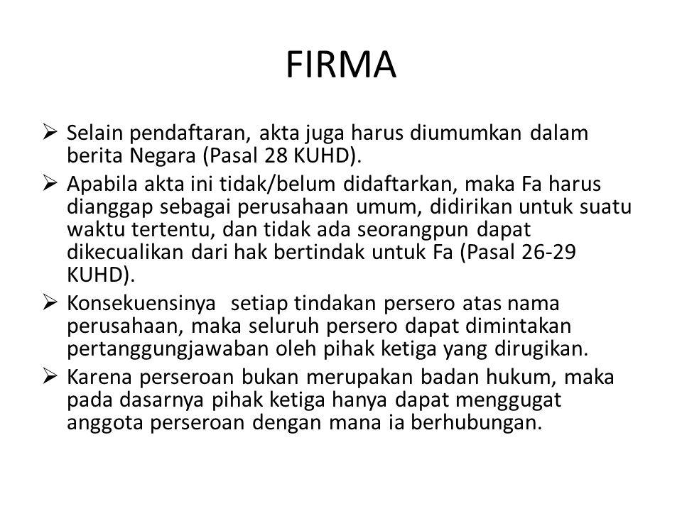 FIRMA Selain pendaftaran, akta juga harus diumumkan dalam berita Negara (Pasal 28 KUHD).