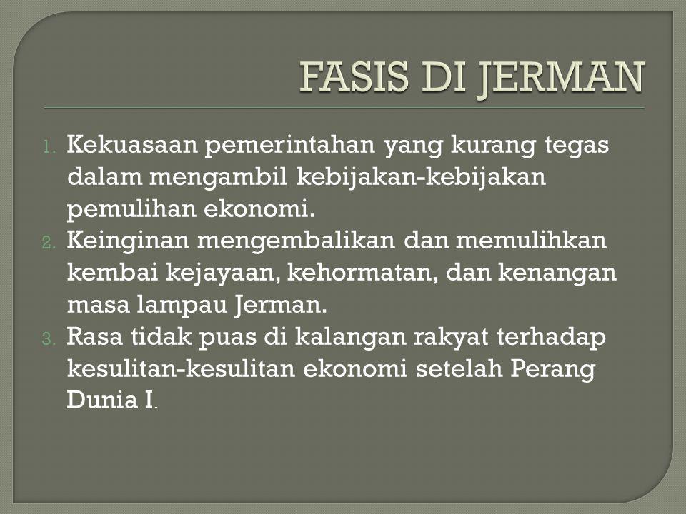 FASIS DI JERMAN Kekuasaan pemerintahan yang kurang tegas dalam mengambil kebijakan-kebijakan pemulihan ekonomi.