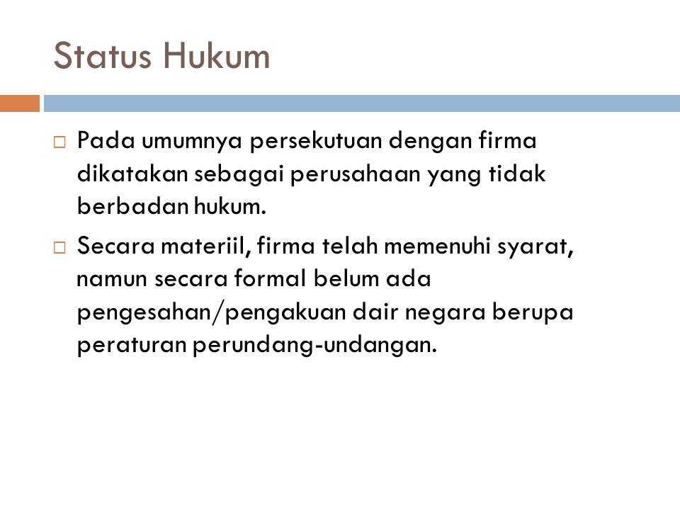 Status Hukum Pada umumnya persekutuan dengan firma dikatakan sebagai perusahaan yang tidak berbadan hukum.