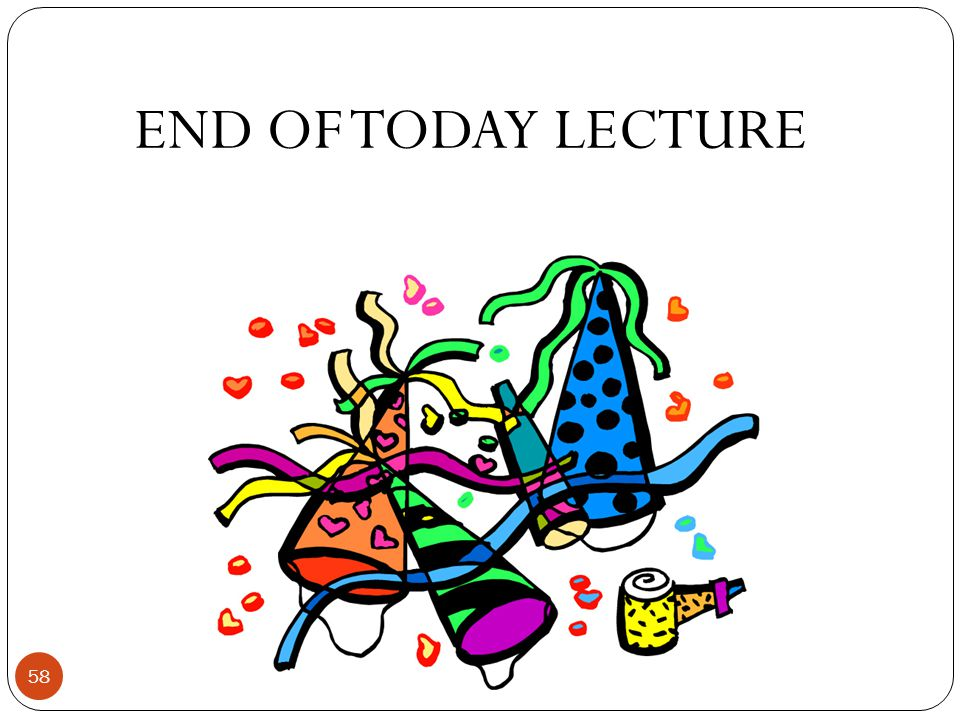 END OF TODAY LECTURE