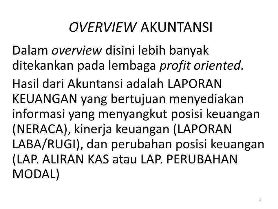 OVERVIEW AKUNTANSI Dalam overview disini lebih banyak ditekankan pada lembaga profit oriented.