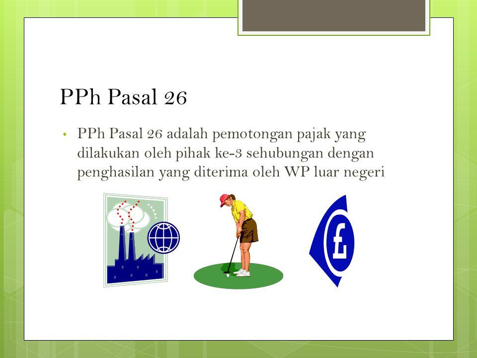 PPh Pasal 26 PPh Pasal 26 adalah pemotongan pajak yang dilakukan oleh pihak ke-3 sehubungan dengan penghasilan yang diterima oleh WP luar negeri.