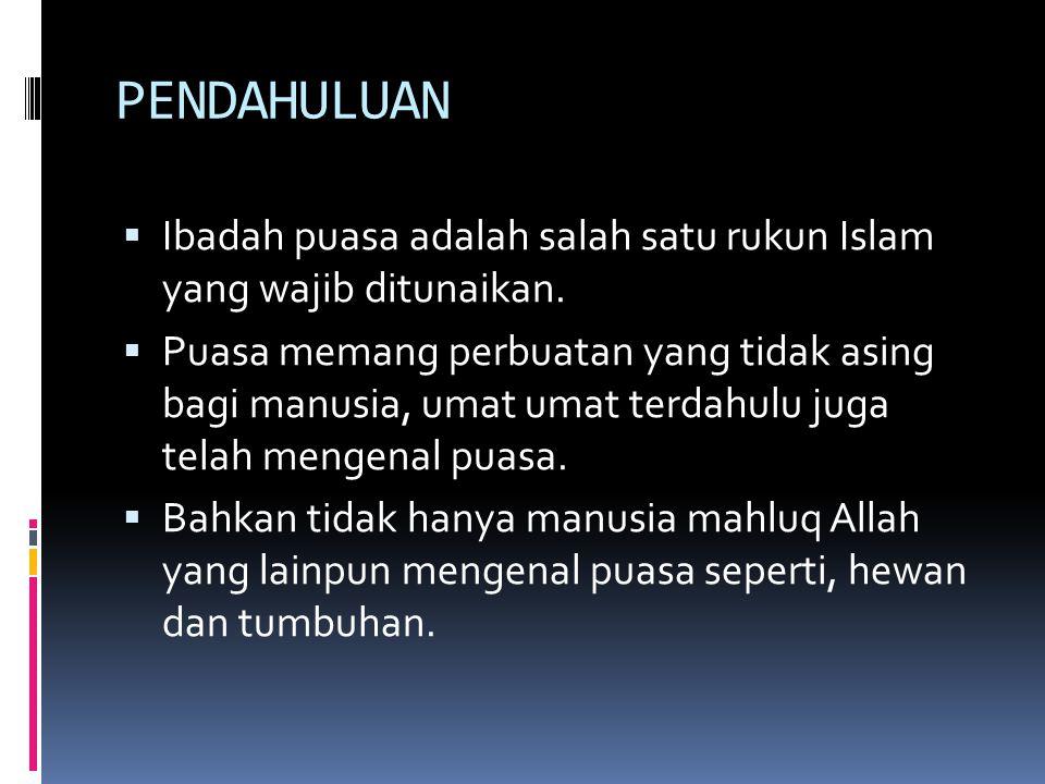 PENDAHULUAN Ibadah puasa adalah salah satu rukun Islam yang wajib ditunaikan.