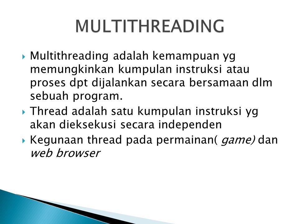 MULTITHREADING Multithreading adalah kemampuan yg memungkinkan kumpulan instruksi atau proses dpt dijalankan secara bersamaan dlm sebuah program.