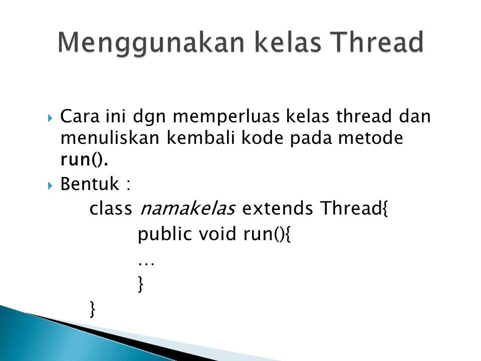 Menggunakan kelas Thread