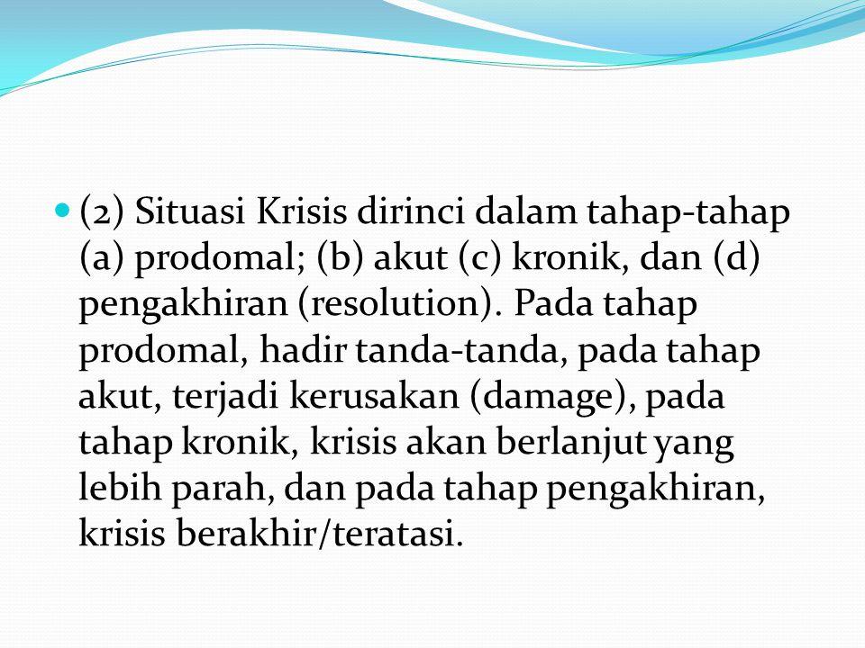 (2) Situasi Krisis dirinci dalam tahap-tahap (a) prodomal; (b) akut (c) kronik, dan (d) pengakhiran (resolution).