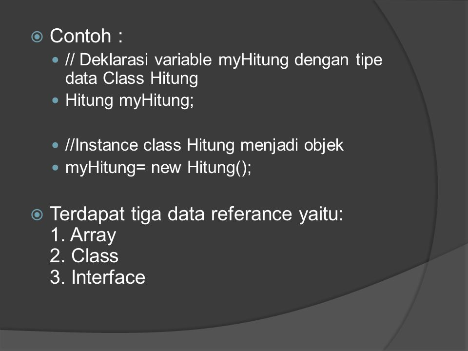 Terdapat tiga data referance yaitu: 1. Array 2. Class 3. Interface