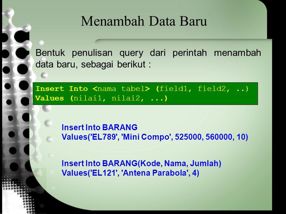 Menambah Data Baru Bentuk penulisan query dari perintah menambah data baru, sebagai berikut : Insert Into <nama tabel> (field1, field2, ..)