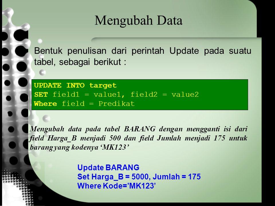 Mengubah Data Bentuk penulisan dari perintah Update pada suatu tabel, sebagai berikut : UPDATE INTO target.