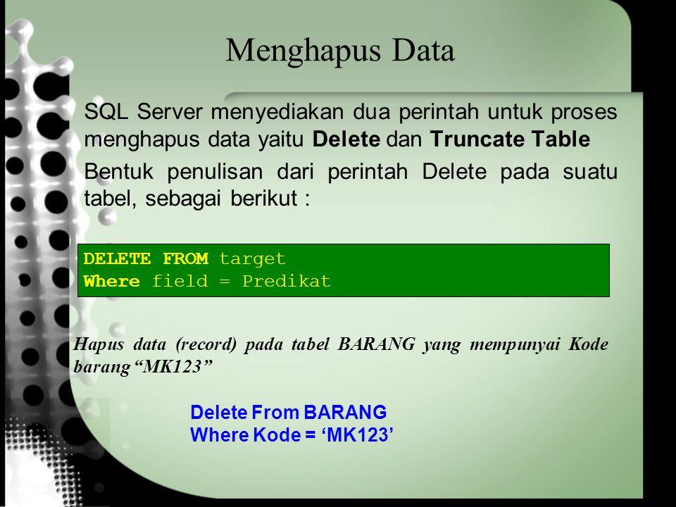 Menghapus Data SQL Server menyediakan dua perintah untuk proses menghapus data yaitu Delete dan Truncate Table.