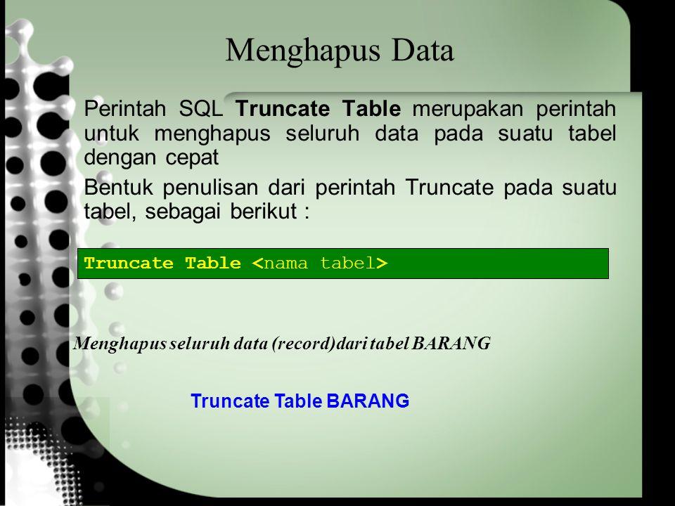 Menghapus Data Perintah SQL Truncate Table merupakan perintah untuk menghapus seluruh data pada suatu tabel dengan cepat.