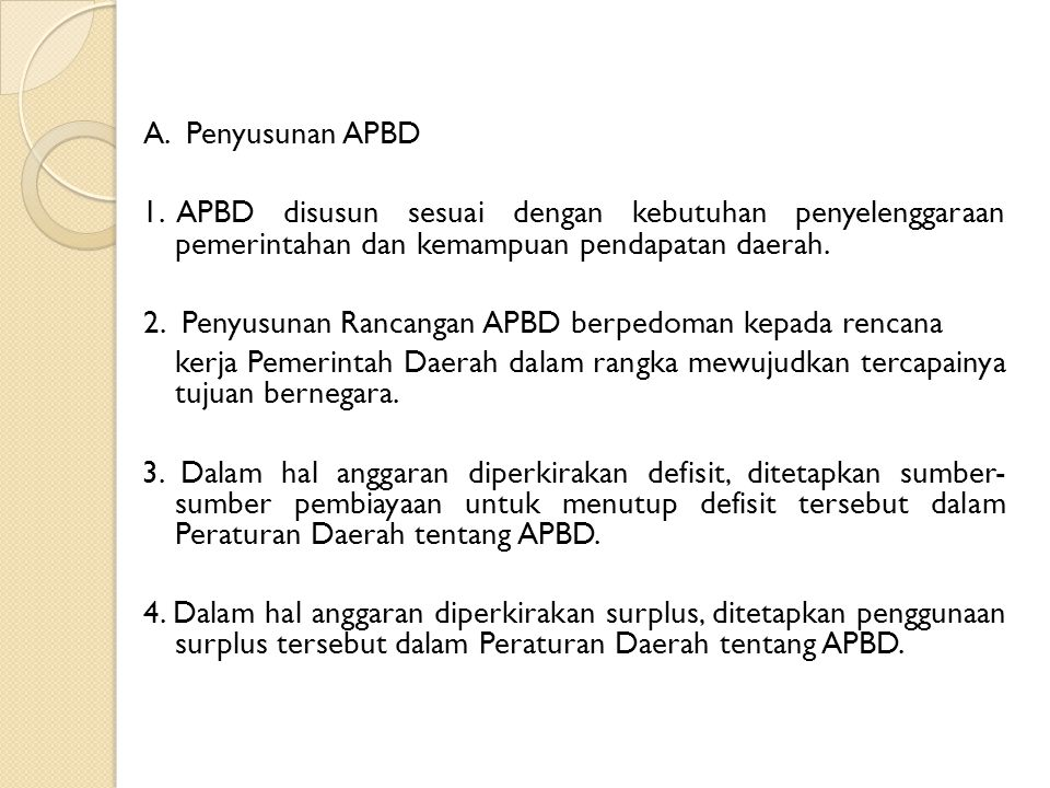 A. Penyusunan APBD 1. APBD disusun sesuai dengan kebutuhan penyelenggaraan pemerintahan dan kemampuan pendapatan daerah.