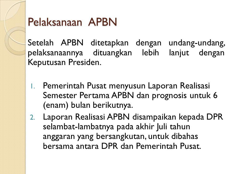 Pelaksanaan APBN Setelah APBN ditetapkan dengan undang-undang, pelaksanaannya dituangkan lebih lanjut dengan Keputusan Presiden.