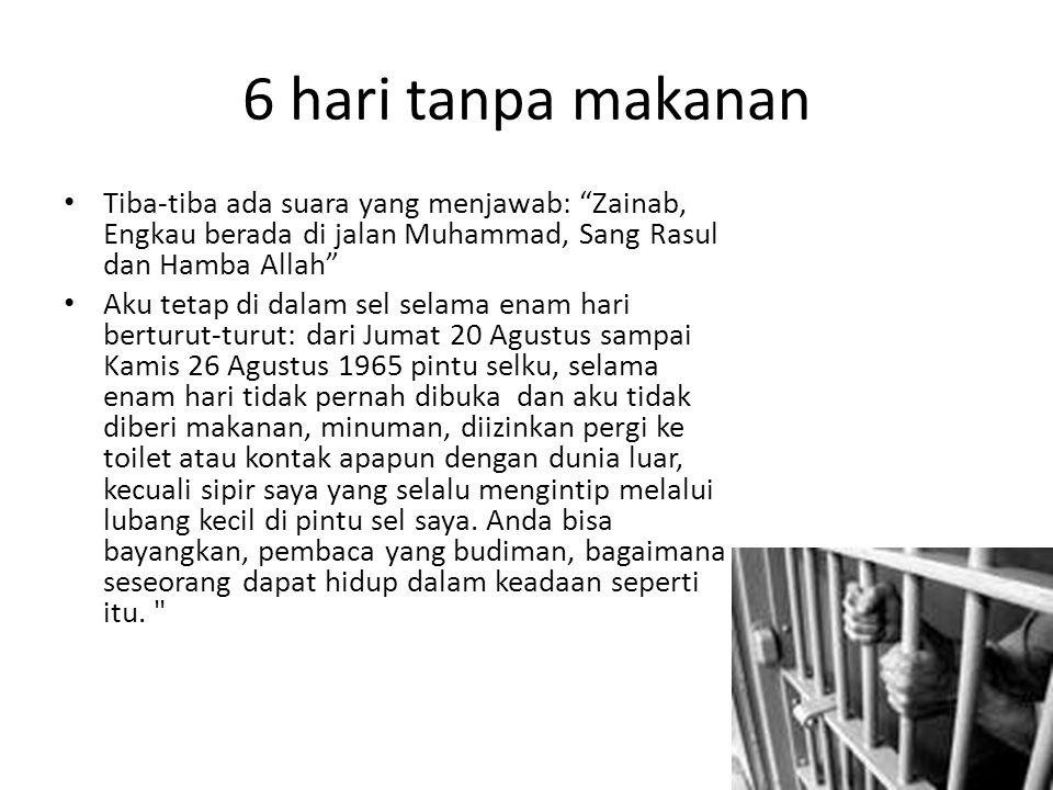 6 hari tanpa makanan Tiba-tiba ada suara yang menjawab: Zainab, Engkau berada di jalan Muhammad, Sang Rasul dan Hamba Allah