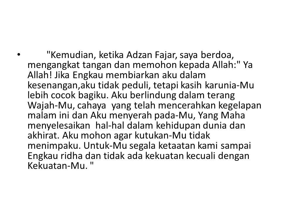 Kemudian, ketika Adzan Fajar, saya berdoa, mengangkat tangan dan memohon kepada Allah: Ya Allah.