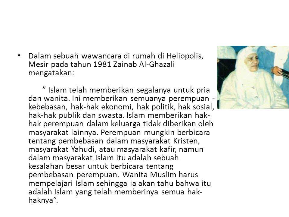 Dalam sebuah wawancara di rumah di Heliopolis, Mesir pada tahun 1981 Zainab Al-Ghazali mengatakan: Islam telah memberikan segalanya untuk pria dan wanita.