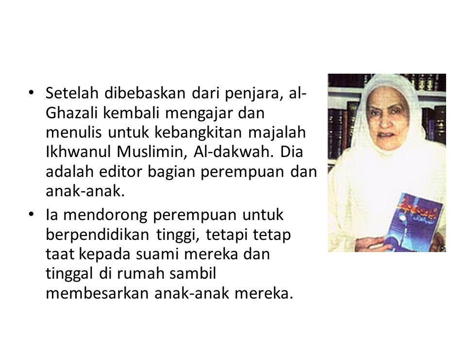 Setelah dibebaskan dari penjara, al-Ghazali kembali mengajar dan menulis untuk kebangkitan majalah Ikhwanul Muslimin, Al-dakwah. Dia adalah editor bagian perempuan dan anak-anak.