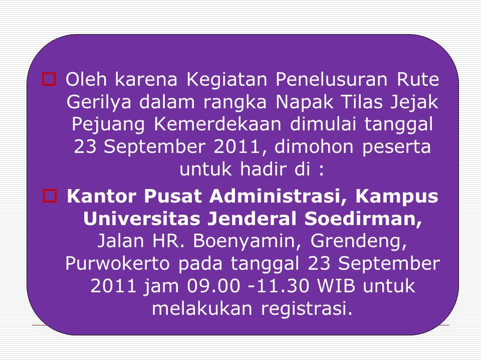 Oleh karena Kegiatan Penelusuran Rute Gerilya dalam rangka Napak Tilas Jejak Pejuang Kemerdekaan dimulai tanggal 23 September 2011, dimohon peserta untuk hadir di :