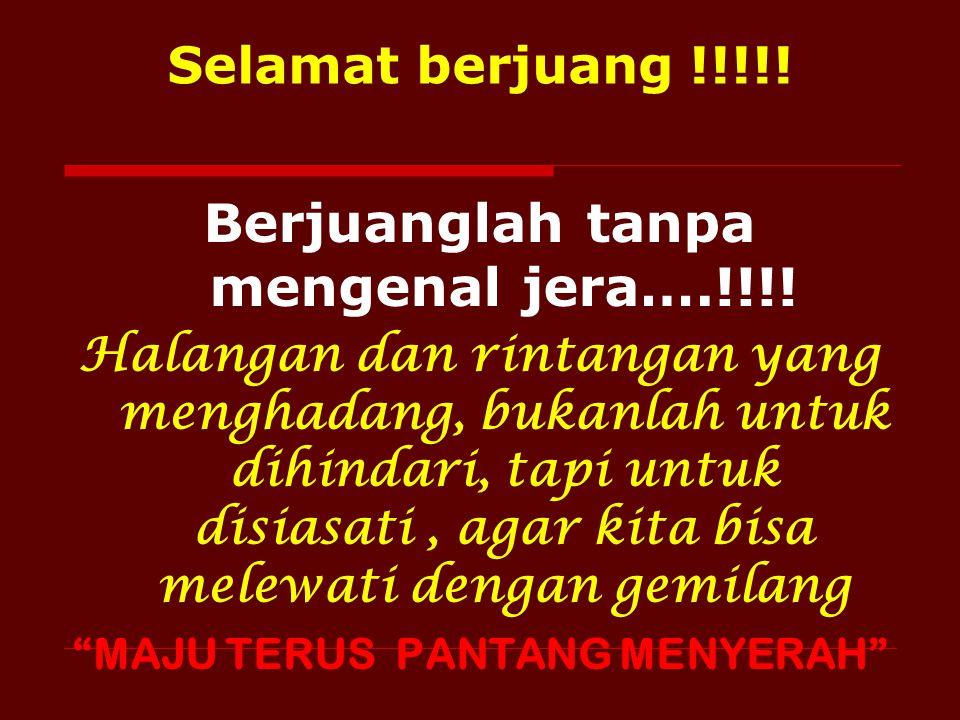 Berjuanglah tanpa mengenal jera….!!!! MAJU TERUS PANTANG MENYERAH