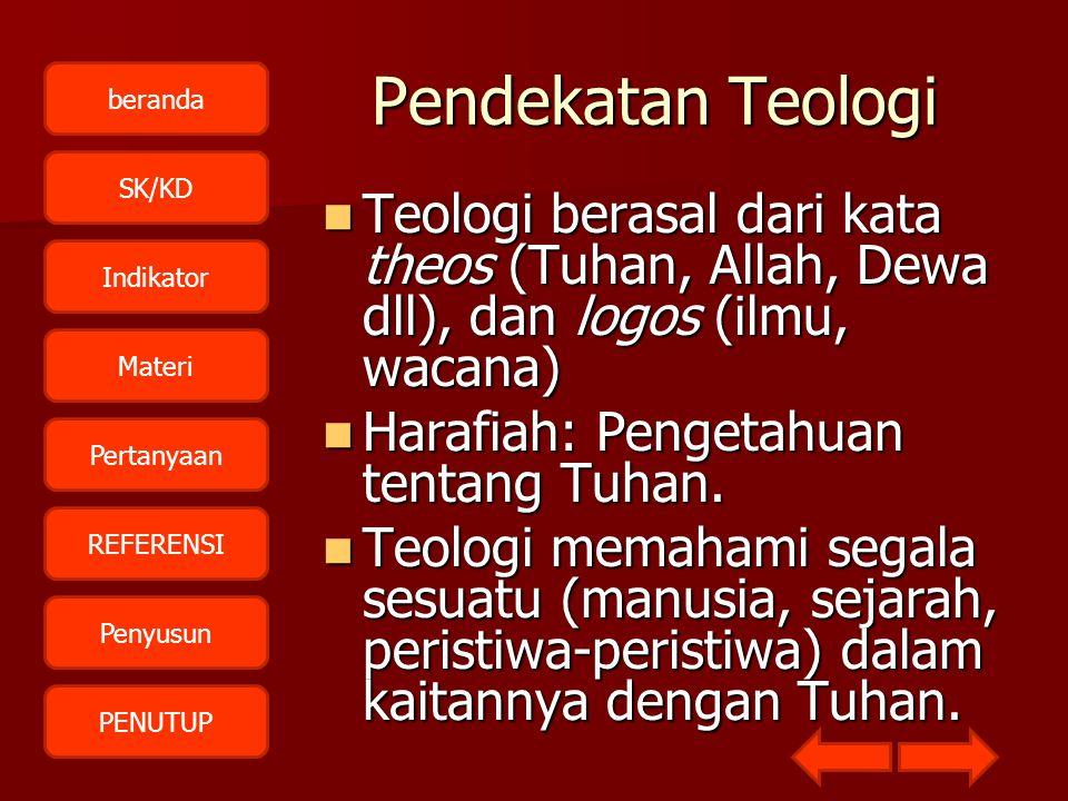 Pendekatan Teologi Teologi berasal dari kata theos (Tuhan, Allah, Dewa dll), dan logos (ilmu, wacana)