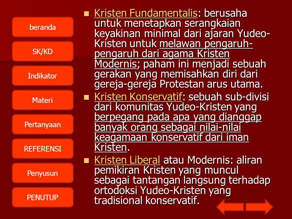 Kristen Fundamentalis: berusaha untuk menetapkan serangkaian keyakinan minimal dari ajaran Yudeo-Kristen untuk melawan pengaruh-pengaruh dari agama Kristen Modernis; paham ini menjadi sebuah gerakan yang memisahkan diri dari gereja-gereja Protestan arus utama.