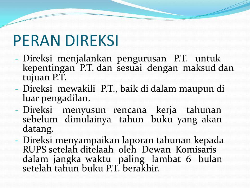 PERAN DIREKSI Direksi menjalankan pengurusan P.T. untuk kepentingan P.T. dan sesuai dengan maksud dan tujuan P.T.