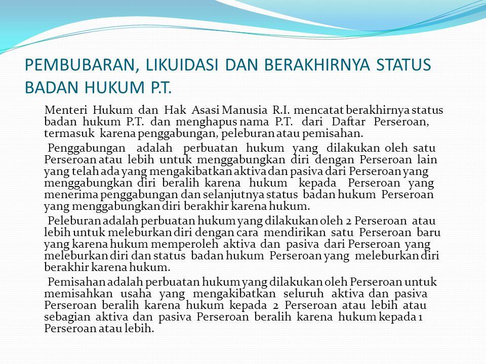 PEMBUBARAN, LIKUIDASI DAN BERAKHIRNYA STATUS BADAN HUKUM P.T.