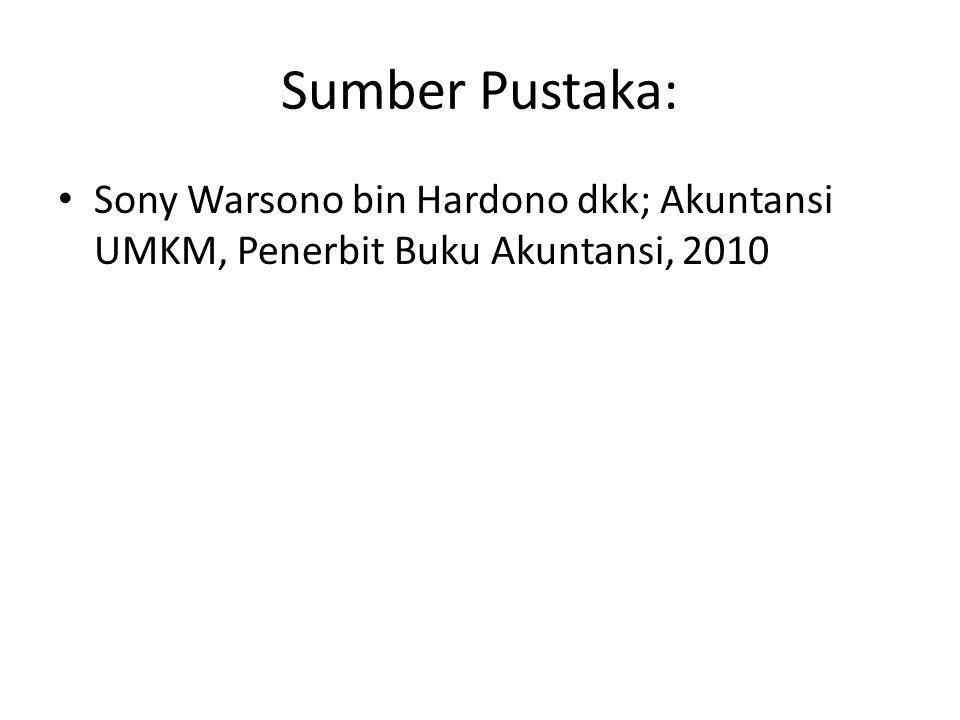 Sumber Pustaka: Sony Warsono bin Hardono dkk; Akuntansi UMKM, Penerbit Buku Akuntansi, 2010