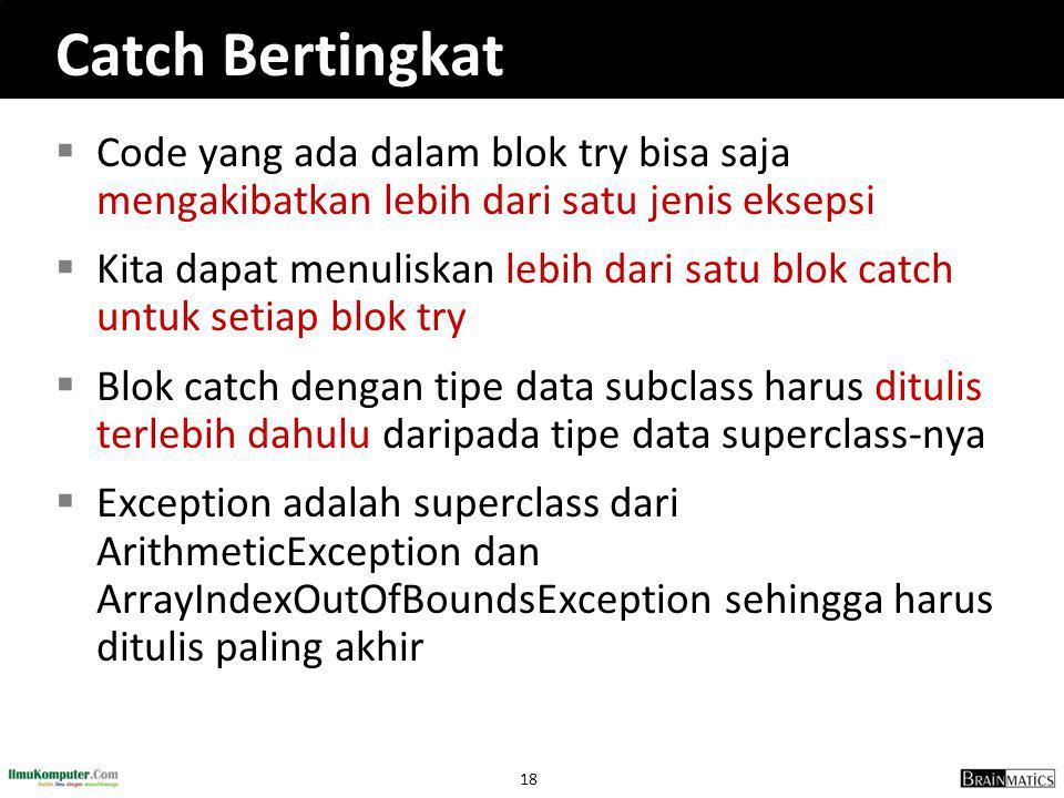 Catch Bertingkat Code yang ada dalam blok try bisa saja mengakibatkan lebih dari satu jenis eksepsi.