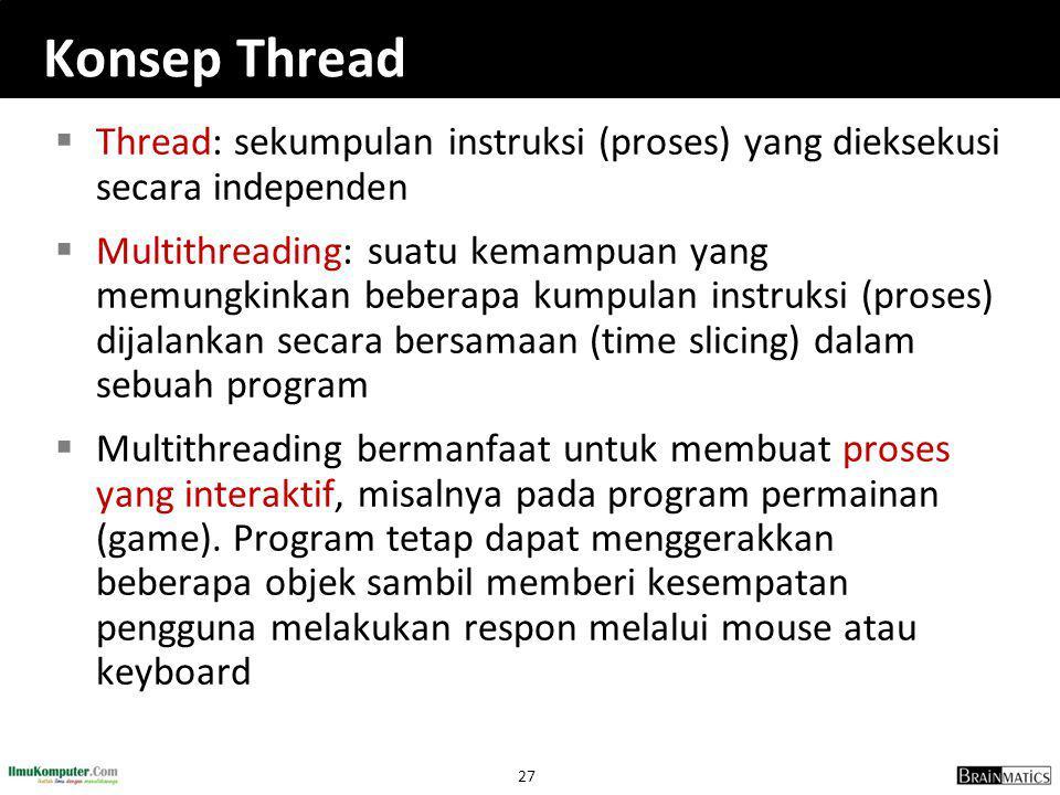 Konsep Thread Thread: sekumpulan instruksi (proses) yang dieksekusi secara independen.