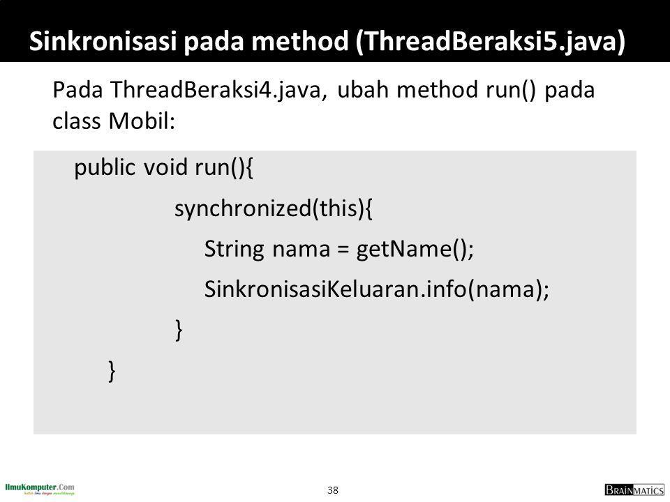 Sinkronisasi pada method (ThreadBeraksi5.java)