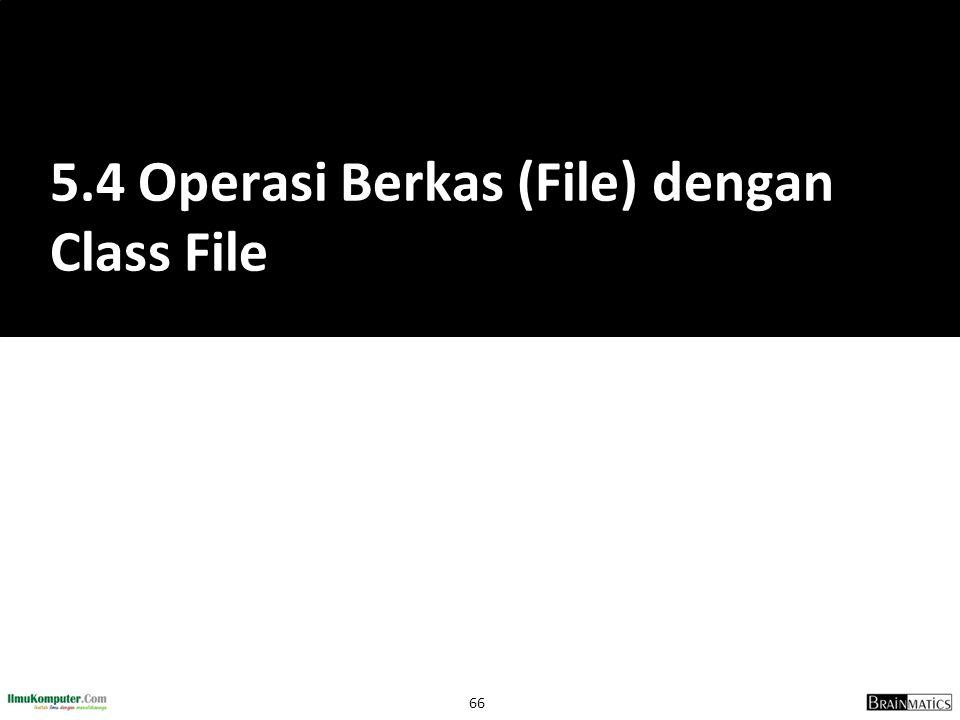 5.4 Operasi Berkas (File) dengan Class File